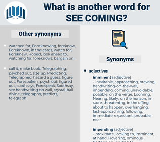 see coming, synonym see coming, another word for see coming, words like see coming, thesaurus see coming