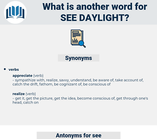 see daylight, synonym see daylight, another word for see daylight, words like see daylight, thesaurus see daylight