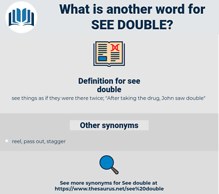 see double, synonym see double, another word for see double, words like see double, thesaurus see double