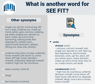 see fit, synonym see fit, another word for see fit, words like see fit, thesaurus see fit