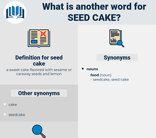 seed cake, synonym seed cake, another word for seed cake, words like seed cake, thesaurus seed cake