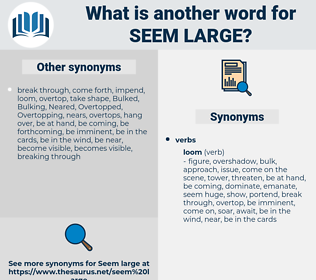 seem large, synonym seem large, another word for seem large, words like seem large, thesaurus seem large