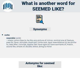 seemed like, synonym seemed like, another word for seemed like, words like seemed like, thesaurus seemed like