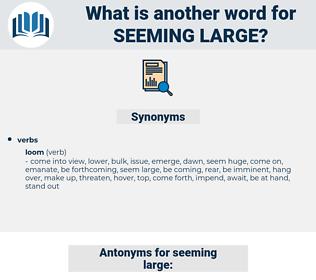 seeming large, synonym seeming large, another word for seeming large, words like seeming large, thesaurus seeming large