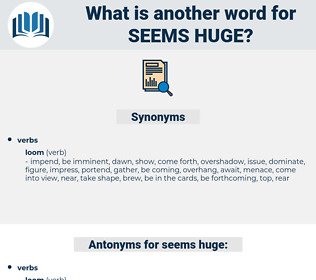 seems huge, synonym seems huge, another word for seems huge, words like seems huge, thesaurus seems huge