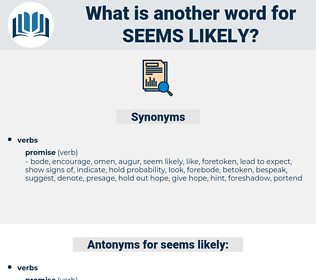 seems likely, synonym seems likely, another word for seems likely, words like seems likely, thesaurus seems likely