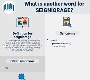 seigniorage, synonym seigniorage, another word for seigniorage, words like seigniorage, thesaurus seigniorage