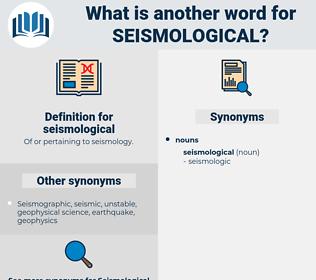 seismological, synonym seismological, another word for seismological, words like seismological, thesaurus seismological