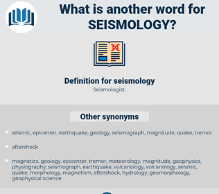 seismology, synonym seismology, another word for seismology, words like seismology, thesaurus seismology