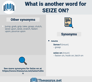 seize on, synonym seize on, another word for seize on, words like seize on, thesaurus seize on