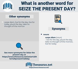 seize the present day, synonym seize the present day, another word for seize the present day, words like seize the present day, thesaurus seize the present day