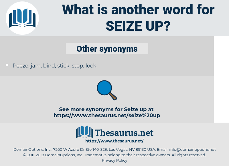 seize up, synonym seize up, another word for seize up, words like seize up, thesaurus seize up