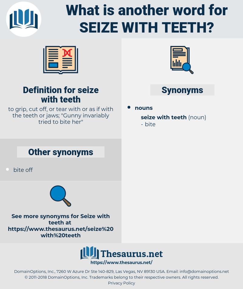 seize with teeth, synonym seize with teeth, another word for seize with teeth, words like seize with teeth, thesaurus seize with teeth