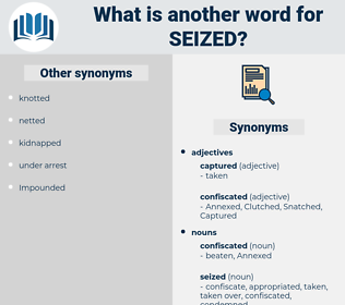 seized, synonym seized, another word for seized, words like seized, thesaurus seized