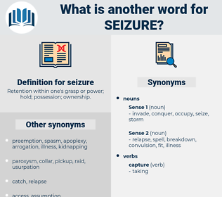 seizure, synonym seizure, another word for seizure, words like seizure, thesaurus seizure