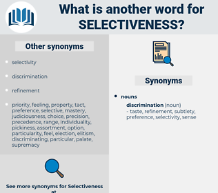 selectiveness, synonym selectiveness, another word for selectiveness, words like selectiveness, thesaurus selectiveness