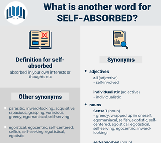 self absorbed, synonym self absorbed, another word for self absorbed, words like self absorbed, thesaurus self absorbed