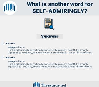 self-admiringly, synonym self-admiringly, another word for self-admiringly, words like self-admiringly, thesaurus self-admiringly