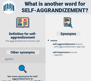 self-aggrandizement, synonym self-aggrandizement, another word for self-aggrandizement, words like self-aggrandizement, thesaurus self-aggrandizement
