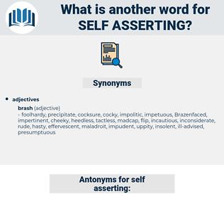 self-asserting, synonym self-asserting, another word for self-asserting, words like self-asserting, thesaurus self-asserting