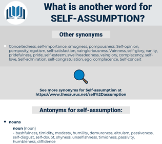 self-assumption, synonym self-assumption, another word for self-assumption, words like self-assumption, thesaurus self-assumption