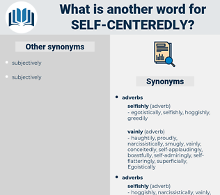self-centeredly, synonym self-centeredly, another word for self-centeredly, words like self-centeredly, thesaurus self-centeredly