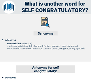 self-congratulatory, synonym self-congratulatory, another word for self-congratulatory, words like self-congratulatory, thesaurus self-congratulatory