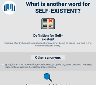 Self-existent, synonym Self-existent, another word for Self-existent, words like Self-existent, thesaurus Self-existent
