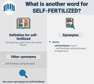 self-fertilized, synonym self-fertilized, another word for self-fertilized, words like self-fertilized, thesaurus self-fertilized