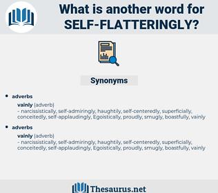 self-flatteringly, synonym self-flatteringly, another word for self-flatteringly, words like self-flatteringly, thesaurus self-flatteringly