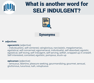 self indulgent, synonym self indulgent, another word for self indulgent, words like self indulgent, thesaurus self indulgent