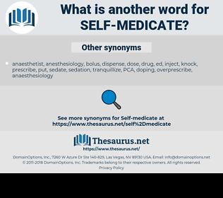 self-medicate, synonym self-medicate, another word for self-medicate, words like self-medicate, thesaurus self-medicate