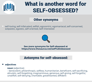 self-obsessed, synonym self-obsessed, another word for self-obsessed, words like self-obsessed, thesaurus self-obsessed