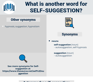 self-suggestion, synonym self-suggestion, another word for self-suggestion, words like self-suggestion, thesaurus self-suggestion