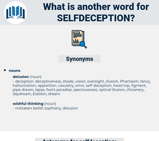 selfdeception, synonym selfdeception, another word for selfdeception, words like selfdeception, thesaurus selfdeception