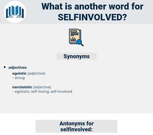 selfinvolved, synonym selfinvolved, another word for selfinvolved, words like selfinvolved, thesaurus selfinvolved
