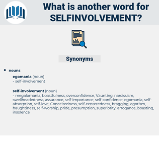 selfinvolvement, synonym selfinvolvement, another word for selfinvolvement, words like selfinvolvement, thesaurus selfinvolvement