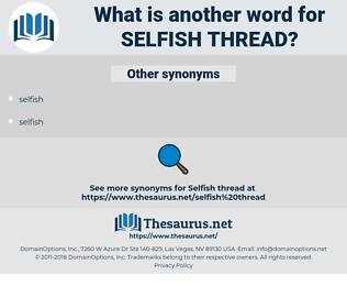 selfish thread, synonym selfish thread, another word for selfish thread, words like selfish thread, thesaurus selfish thread