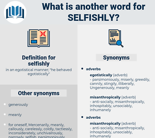 selfishly, synonym selfishly, another word for selfishly, words like selfishly, thesaurus selfishly