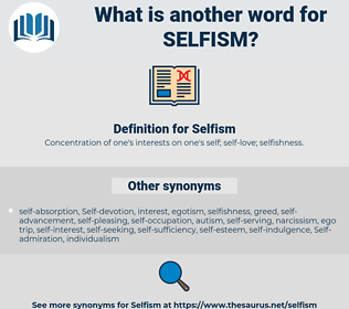Selfism, synonym Selfism, another word for Selfism, words like Selfism, thesaurus Selfism