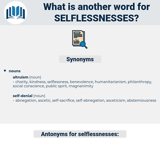 selflessnesses, synonym selflessnesses, another word for selflessnesses, words like selflessnesses, thesaurus selflessnesses