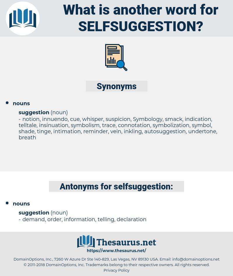 selfsuggestion, synonym selfsuggestion, another word for selfsuggestion, words like selfsuggestion, thesaurus selfsuggestion
