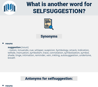 selfsuggestion, synonym selfsuggestion, another word for selfsuggestion, words like selfsuggestion, thesaurus selfsuggestion