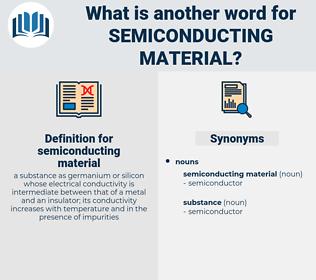 semiconducting material, synonym semiconducting material, another word for semiconducting material, words like semiconducting material, thesaurus semiconducting material