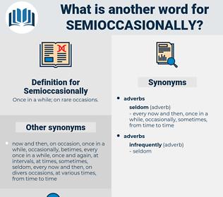Semioccasionally, synonym Semioccasionally, another word for Semioccasionally, words like Semioccasionally, thesaurus Semioccasionally