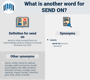 send on, synonym send on, another word for send on, words like send on, thesaurus send on