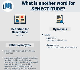 Senectitude, synonym Senectitude, another word for Senectitude, words like Senectitude, thesaurus Senectitude
