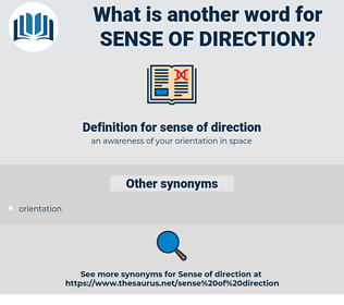 sense of direction, synonym sense of direction, another word for sense of direction, words like sense of direction, thesaurus sense of direction