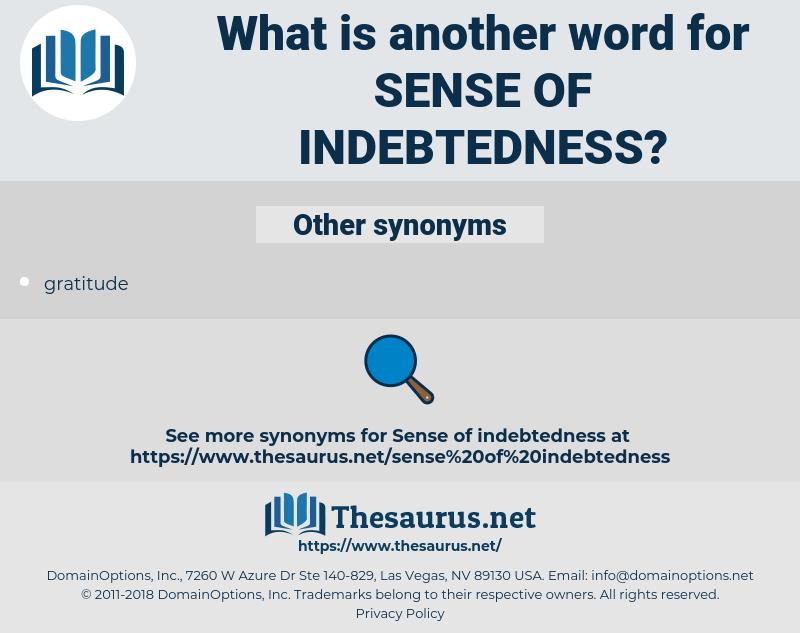 sense of indebtedness, synonym sense of indebtedness, another word for sense of indebtedness, words like sense of indebtedness, thesaurus sense of indebtedness