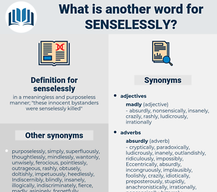 senselessly, synonym senselessly, another word for senselessly, words like senselessly, thesaurus senselessly
